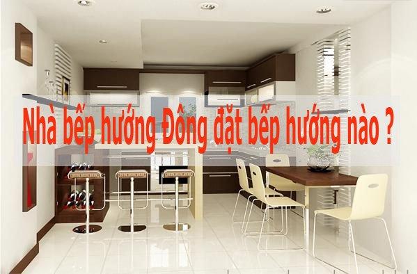 Nhà hướng Đông đặt bếp hướng nào hợp mệnh gia chủ