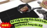 4 mẫu bếp từ Châu Âu dưới 15 triệu đáng mua năm 2021